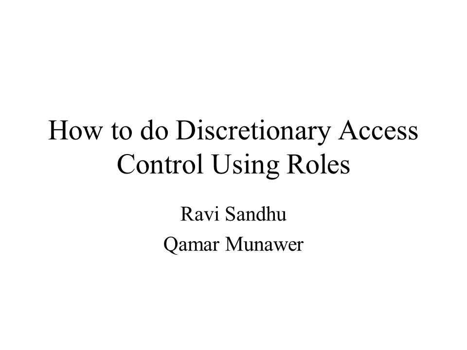 How to do Discretionary Access Control Using Roles Ravi Sandhu Qamar Munawer