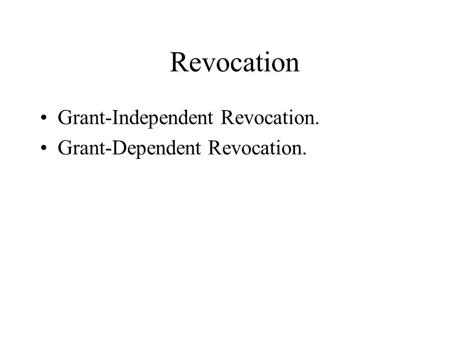 Revocation Grant-Independent Revocation. Grant-Dependent Revocation.