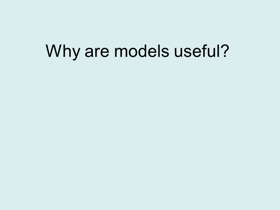 Why are models useful