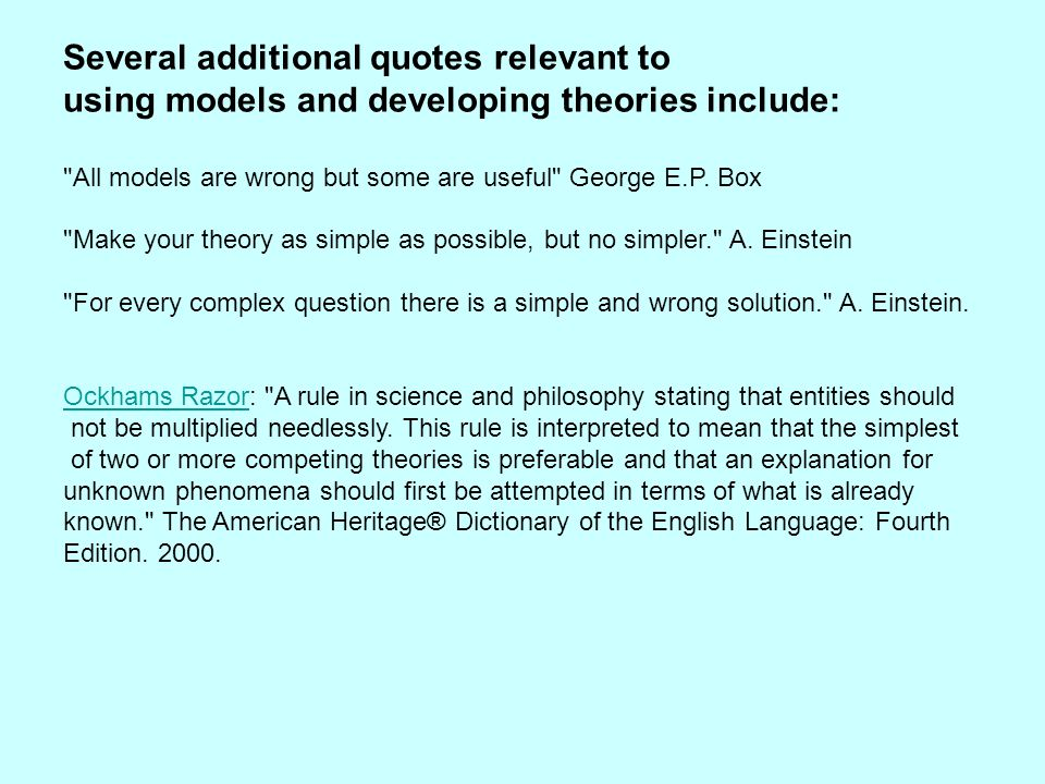 Several additional quotes relevant to using models and developing theories include: All models are wrong but some are useful George E.P.