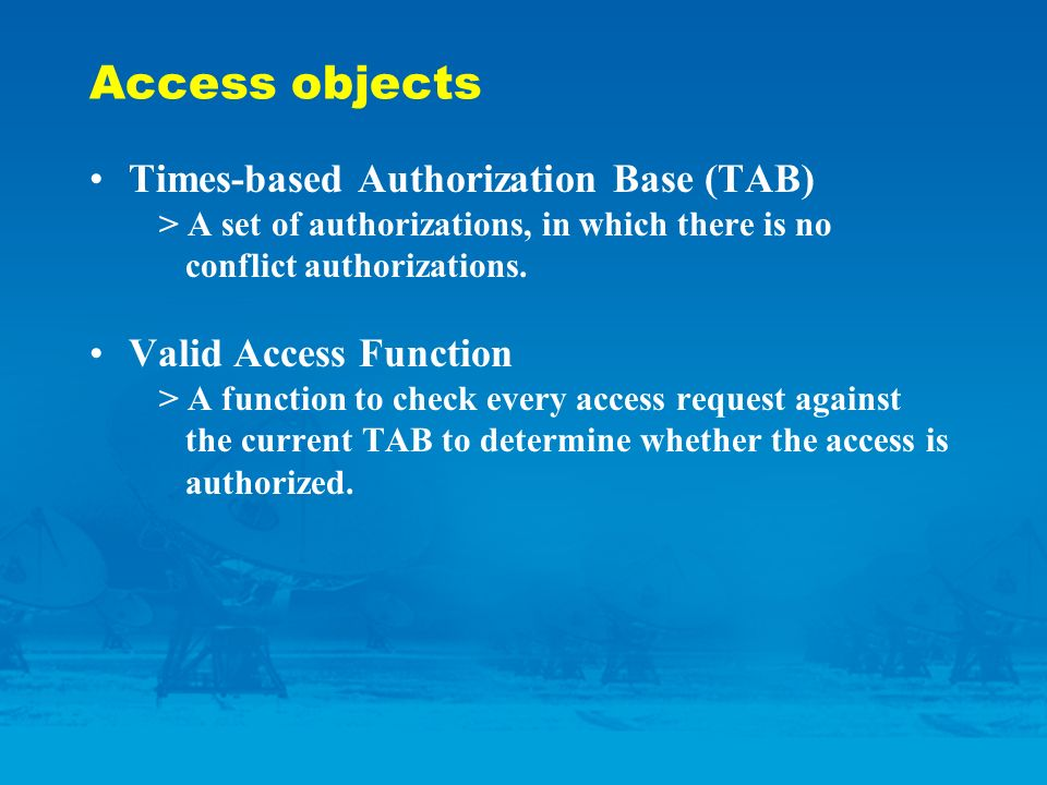 Access objects Times-based Authorization Base (TAB) > A set of authorizations, in which there is no conflict authorizations.