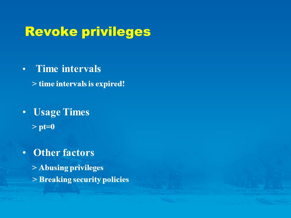 Revoke privileges Time intervals > time intervals is expired.