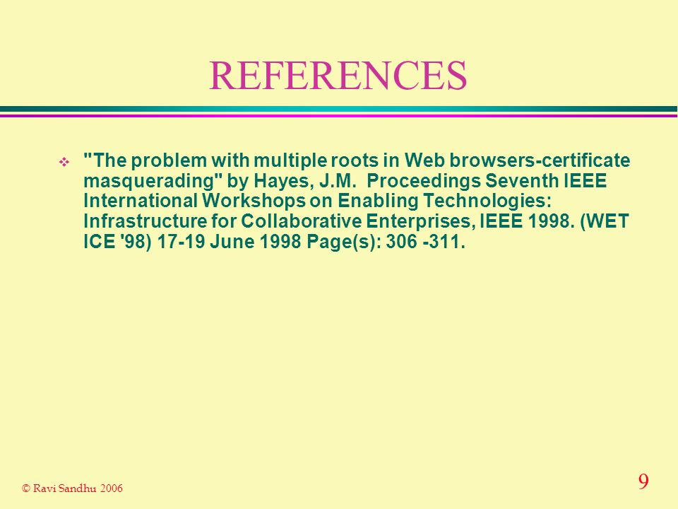 9 © Ravi Sandhu 2006 REFERENCES The problem with multiple roots in Web browsers-certificate masquerading by Hayes, J.M.