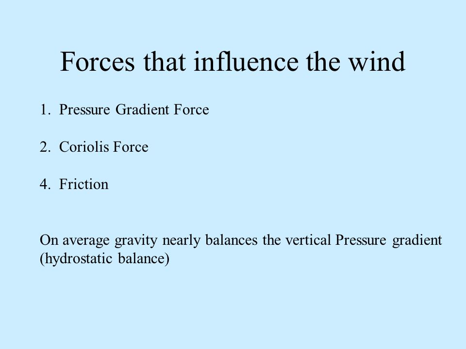 Forces that influence the wind 1. Pressure Gradient Force 2.