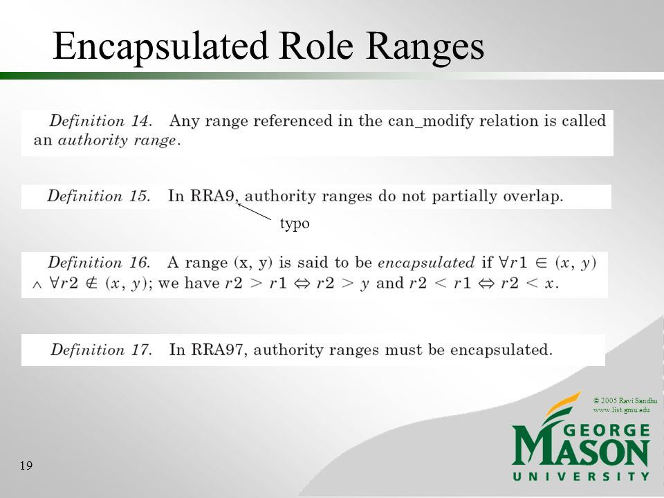© 2005 Ravi Sandhu www.list.gmu.edu 19 Encapsulated Role Ranges typo