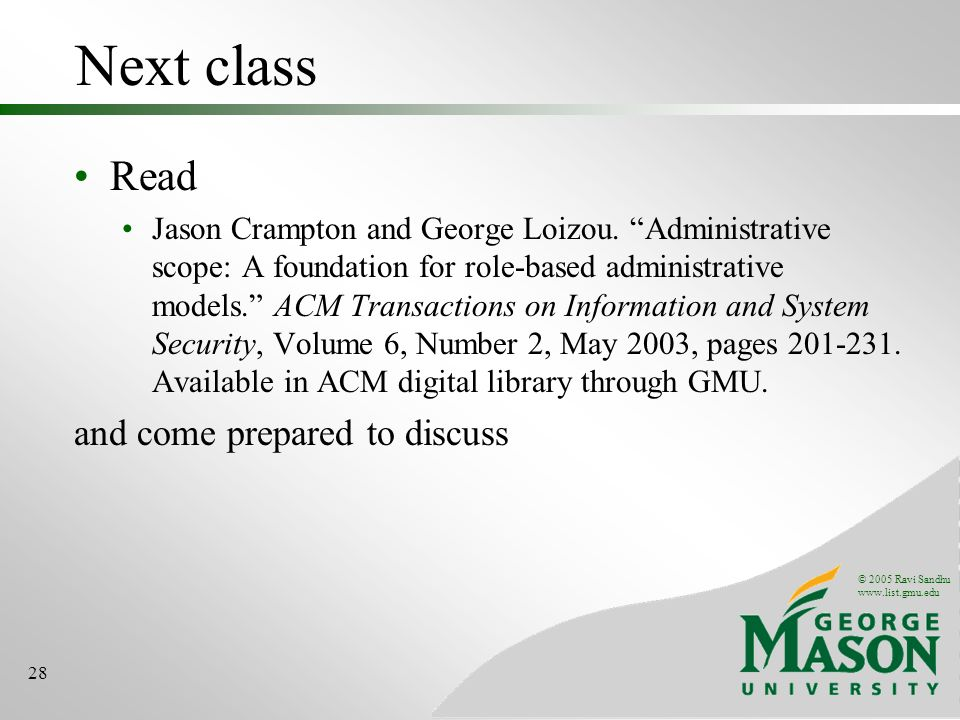 © 2005 Ravi Sandhu www.list.gmu.edu 28 Next class Read Jason Crampton and George Loizou.