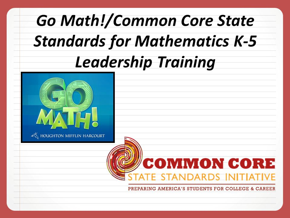 Go Math!/Common Core State Standards for Mathematics K-5 Leadership Training