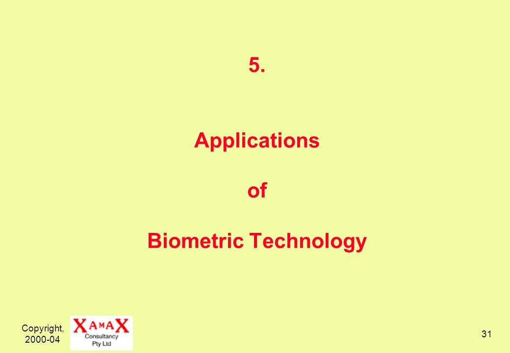 Copyright, 2000-04 31 5. Applications of Biometric Technology