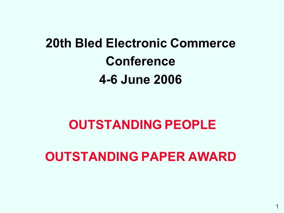 1 20th Bled Electronic Commerce Conference 4-6 June 2006 OUTSTANDING PEOPLE OUTSTANDING PAPER AWARD
