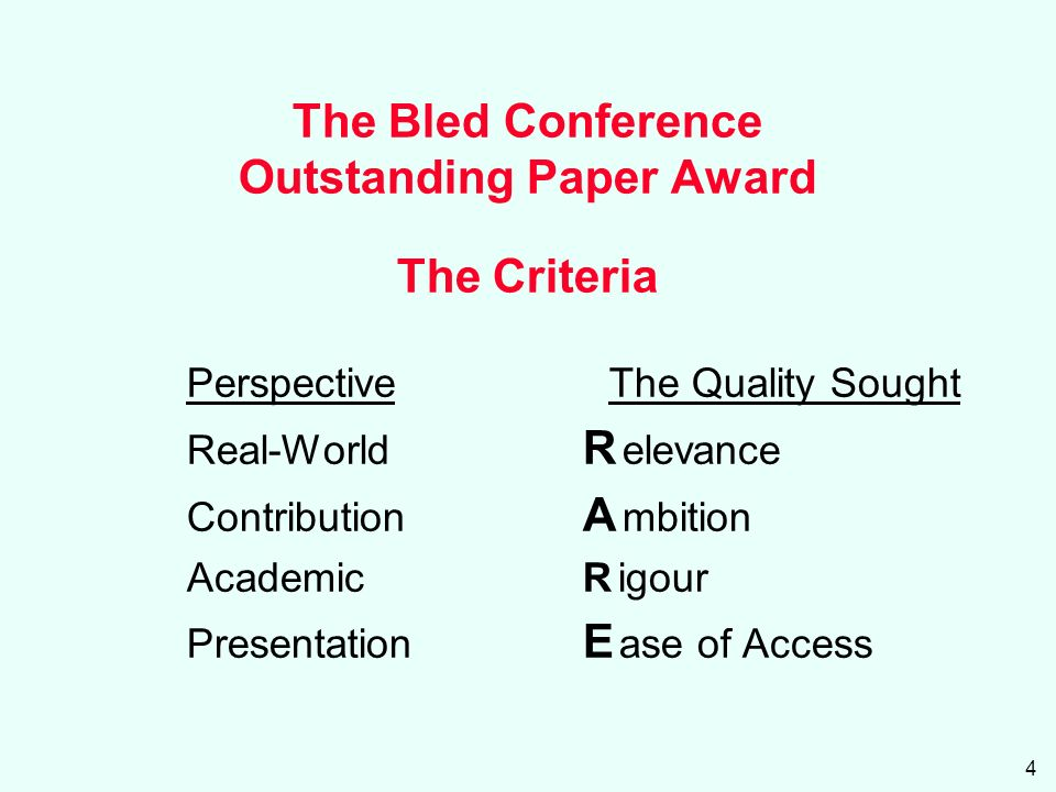 4 The Bled Conference Outstanding Paper Award The Criteria Perspective The Quality Sought Real-World R elevance Contribution A mbition Academic R igour Presentation E ase of Access
