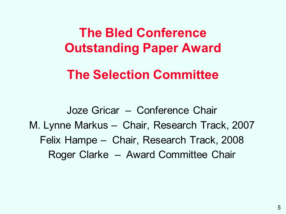5 The Bled Conference Outstanding Paper Award The Selection Committee Joze Gricar – Conference Chair M.