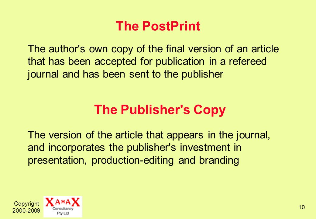 Copyright 2000-2009 10 The PostPrint The author s own copy of the final version of an article that has been accepted for publication in a refereed journal and has been sent to the publisher The version of the article that appears in the journal, and incorporates the publisher s investment in presentation, production-editing and branding The Publisher s Copy