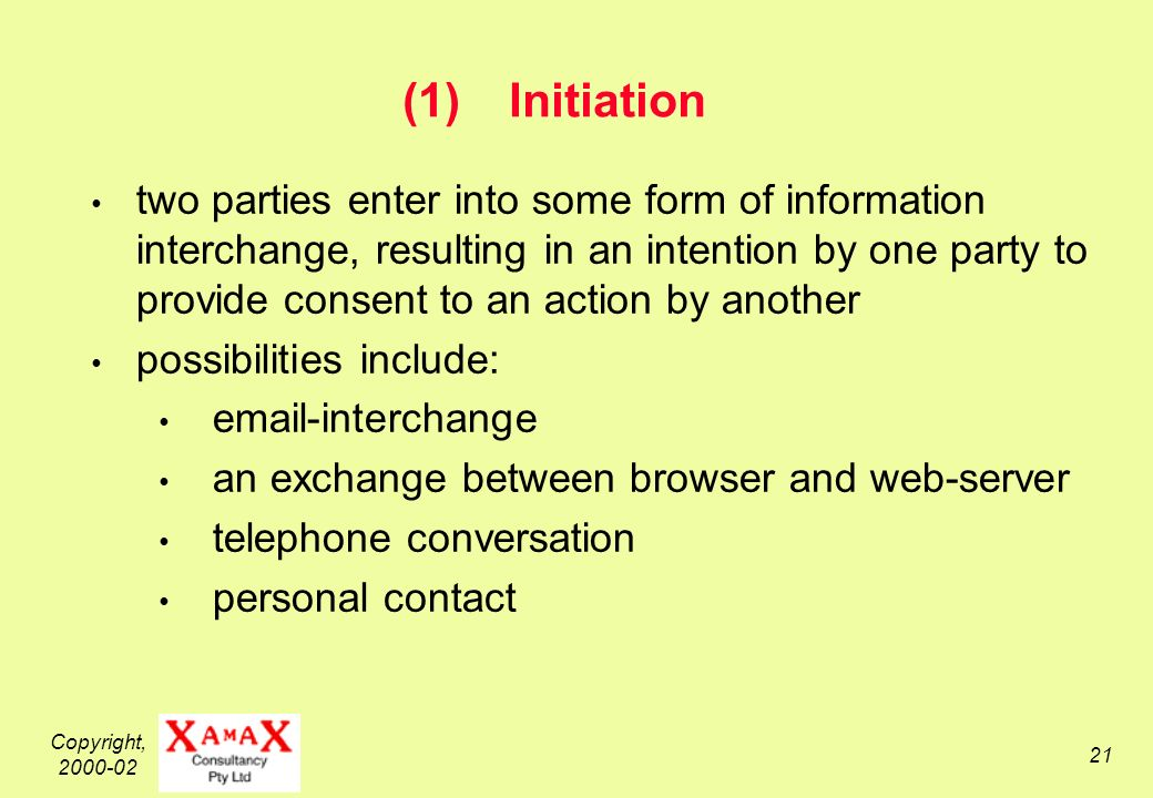 Copyright, (1)Initiation two parties enter into some form of information interchange, resulting in an intention by one party to provide consent to an action by another possibilities include:  -interchange an exchange between browser and web-server telephone conversation personal contact