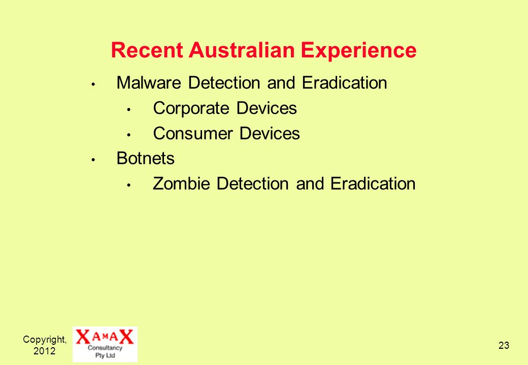 Copyright, Recent Australian Experience Malware Detection and Eradication Corporate Devices Consumer Devices Botnets Zombie Detection and Eradication