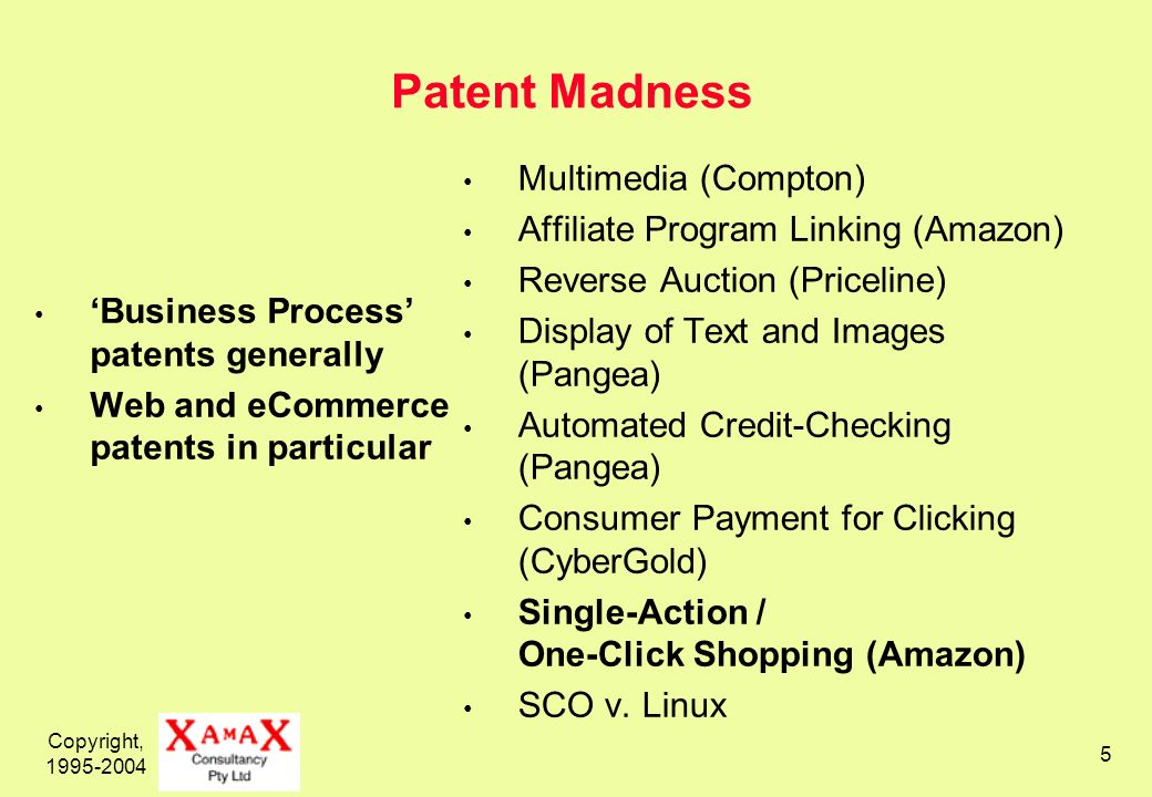 Copyright, 1995-2004 5 Patent Madness Multimedia (Compton) Affiliate Program Linking (Amazon) Reverse Auction (Priceline) Display of Text and Images (Pangea) Automated Credit-Checking (Pangea) Consumer Payment for Clicking (CyberGold) Single-Action / One-Click Shopping (Amazon) SCO v.