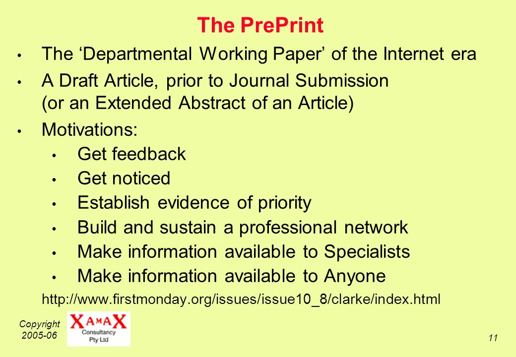 Copyright The PrePrint The Departmental Working Paper of the Internet era A Draft Article, prior to Journal Submission (or an Extended Abstract of an Article) Motivations: Get feedback Get noticed Establish evidence of priority Build and sustain a professional network Make information available to Specialists Make information available to Anyone