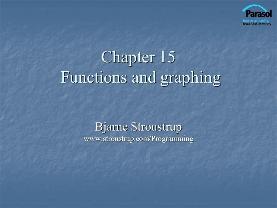 Chapter 15 Functions and graphing Bjarne Stroustrup