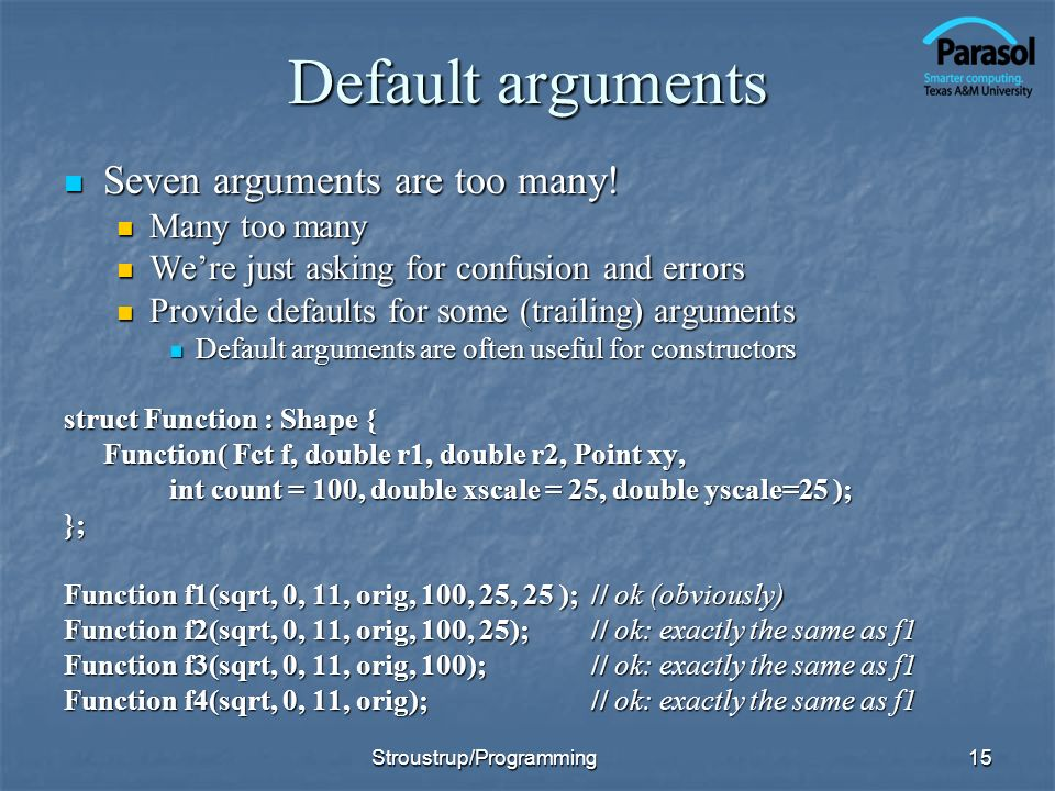 Default arguments Seven arguments are too many. Seven arguments are too many.