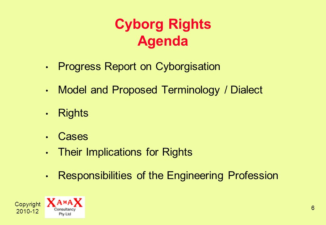 Copyright 2010-12 6 Cyborg Rights Agenda Progress Report on Cyborgisation Model and Proposed Terminology / Dialect Rights Cases Their Implications for Rights Responsibilities of the Engineering Profession