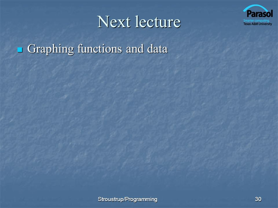 Next lecture Graphing functions and data Graphing functions and data 30Stroustrup/Programming