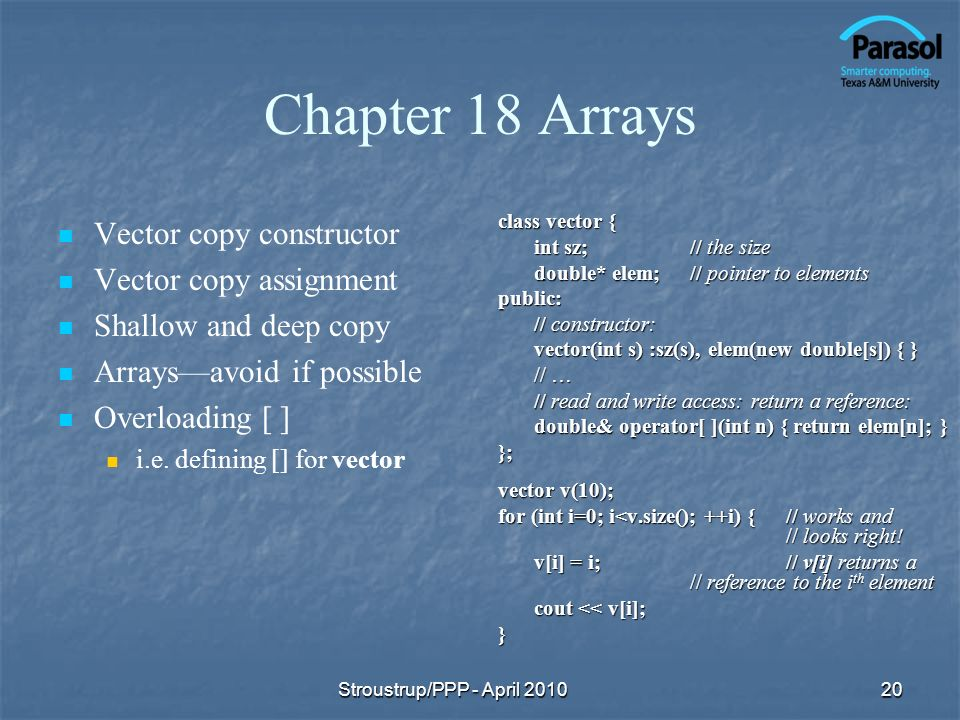 Chapter 18 Arrays Vector copy constructor Vector copy assignment Shallow and deep copy Arraysavoid if possible Overloading [ ] i.e.