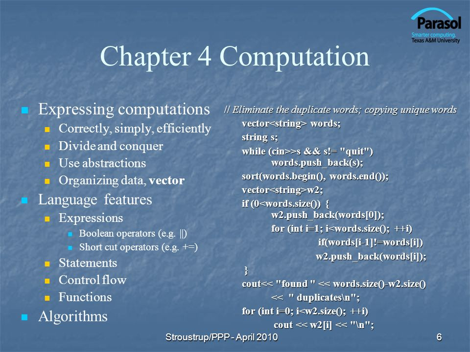 Chapter 4 Computation Expressing computations Correctly, simply, efficiently Divide and conquer Use abstractions Organizing data, vector Language features Expressions Boolean operators (e.g.