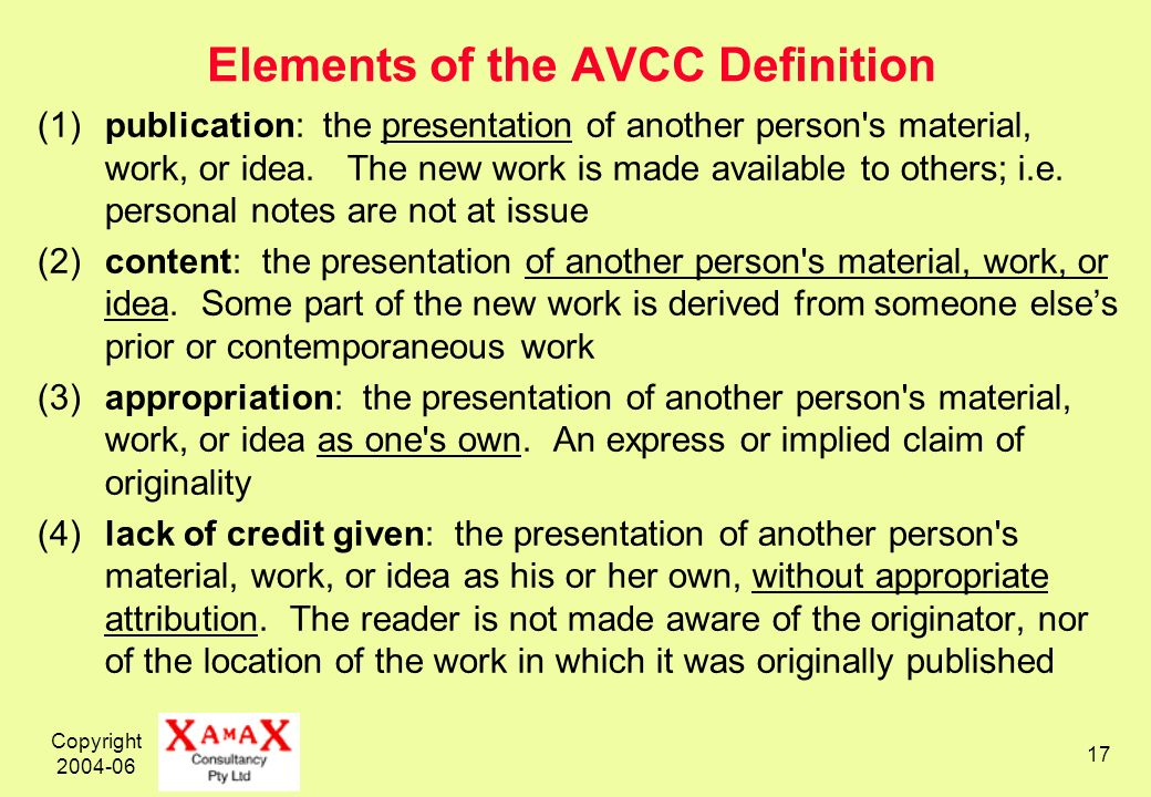 Copyright 2004-06 17 Elements of the AVCC Definition (1)publication: the presentation of another person s material, work, or idea.