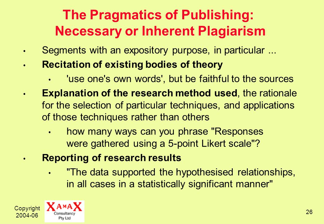 Copyright 2004-06 26 The Pragmatics of Publishing: Necessary or Inherent Plagiarism Segments with an expository purpose, in particular...