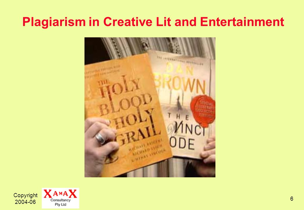 Copyright 2004-06 6 Plagiarism in Creative Lit and Entertainment