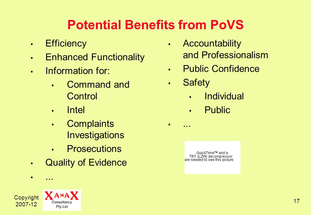 Copyright Potential Benefits from PoVS Efficiency Enhanced Functionality Information for: Command and Control Intel Complaints Investigations Prosecutions Quality of Evidence...