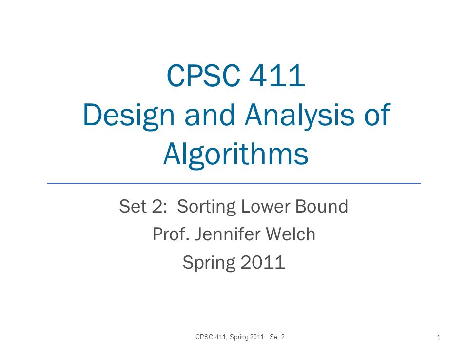 CPSC 411 Design and Analysis of Algorithms Set 2: Sorting Lower Bound Prof.