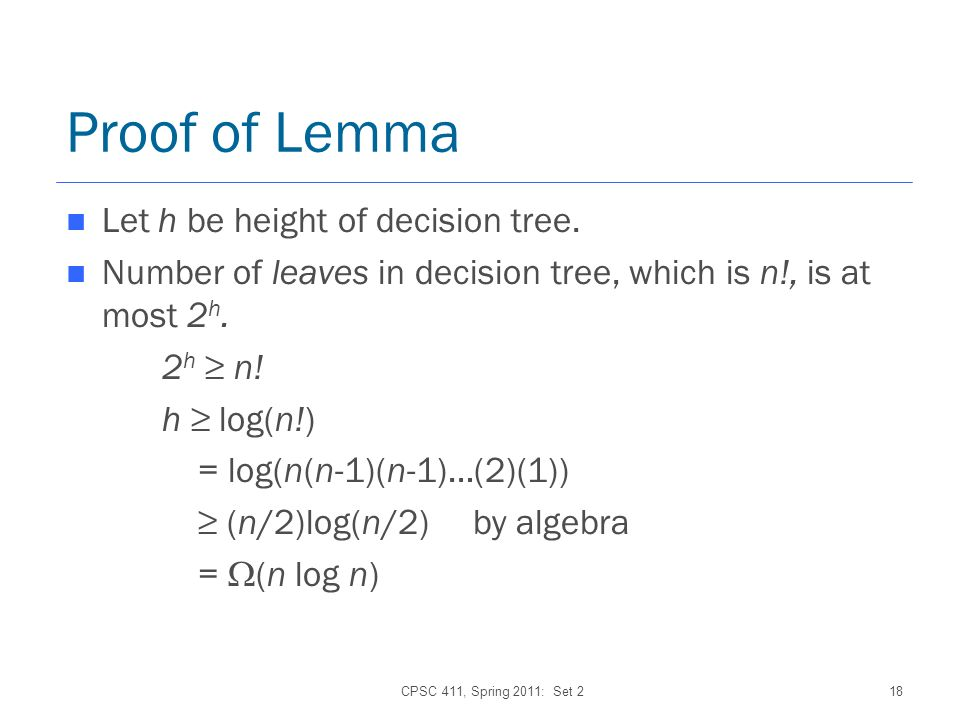CPSC 411, Spring 2011: Set 218 Proof of Lemma Let h be height of decision tree.