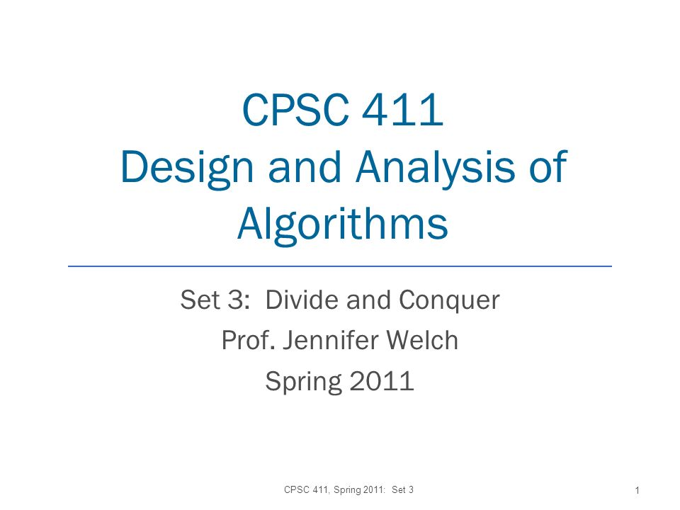 CPSC 411 Design and Analysis of Algorithms Set 3: Divide and Conquer Prof.