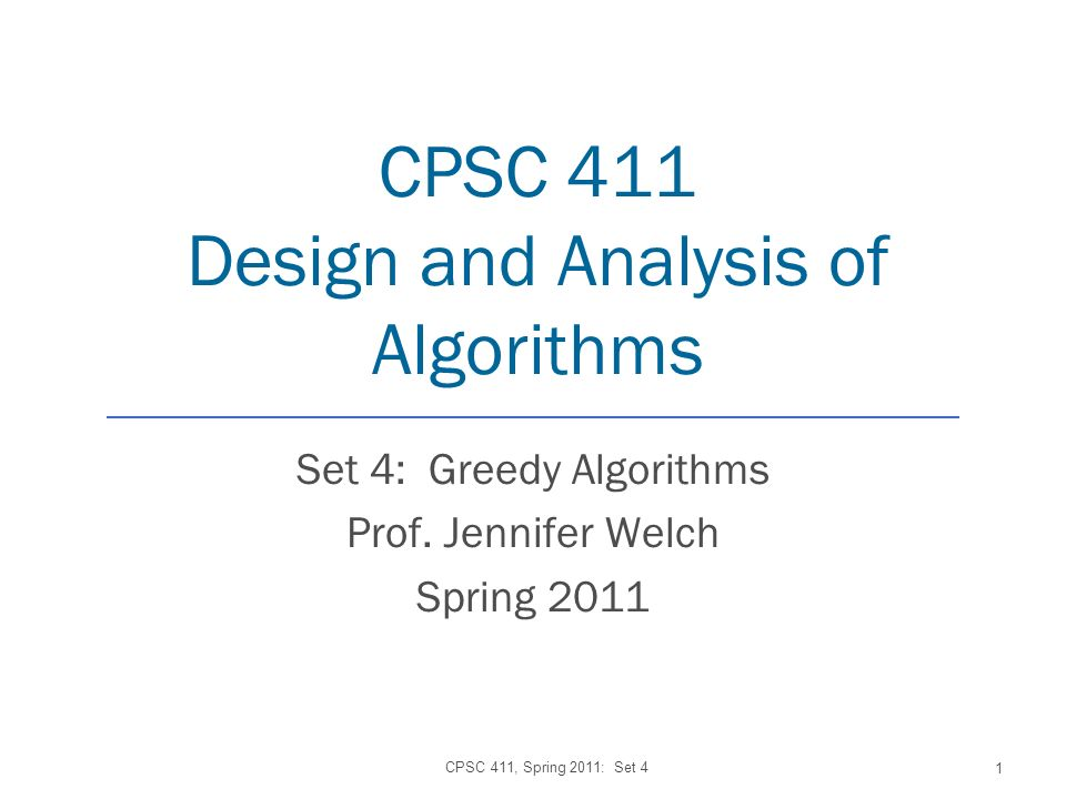 CPSC 411 Design and Analysis of Algorithms Set 4: Greedy Algorithms Prof.