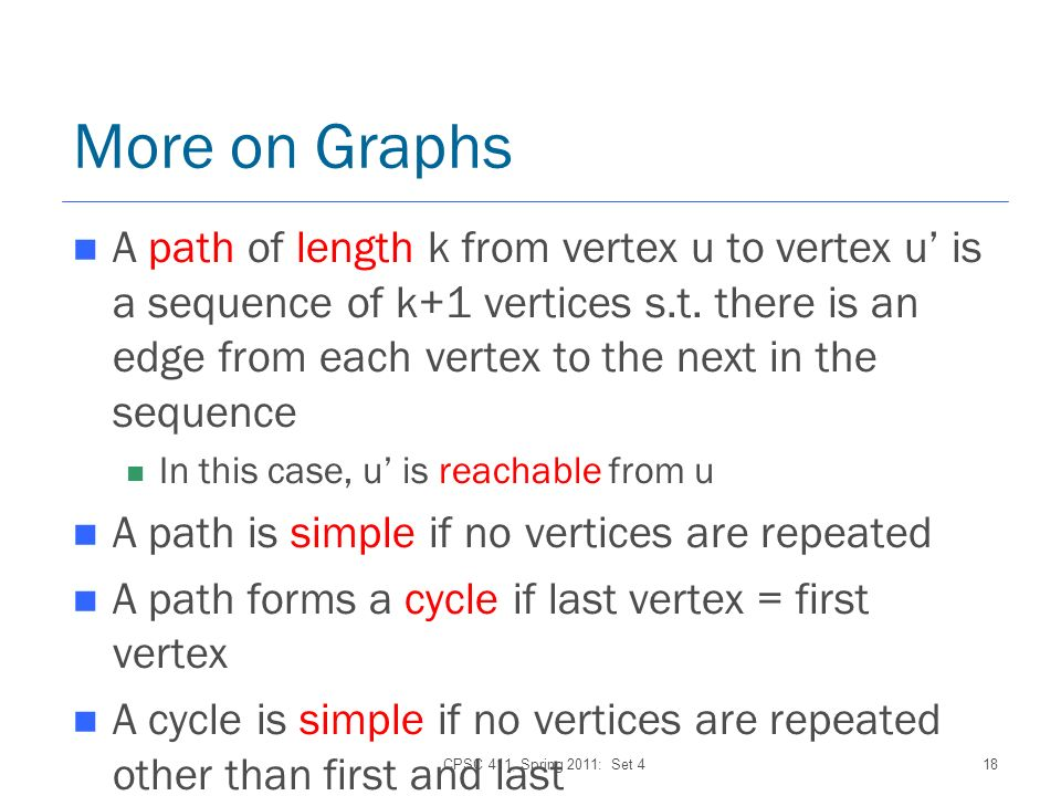 More on Graphs A path of length k from vertex u to vertex u is a sequence of k+1 vertices s.t.