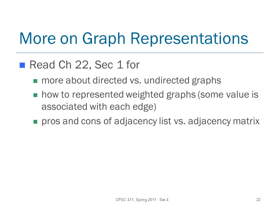 More on Graph Representations Read Ch 22, Sec 1 for more about directed vs.