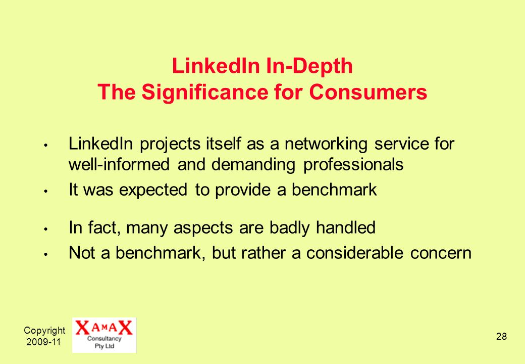 Copyright LinkedIn In-Depth The Significance for Consumers LinkedIn projects itself as a networking service for well-informed and demanding professionals It was expected to provide a benchmark In fact, many aspects are badly handled Not a benchmark, but rather a considerable concern