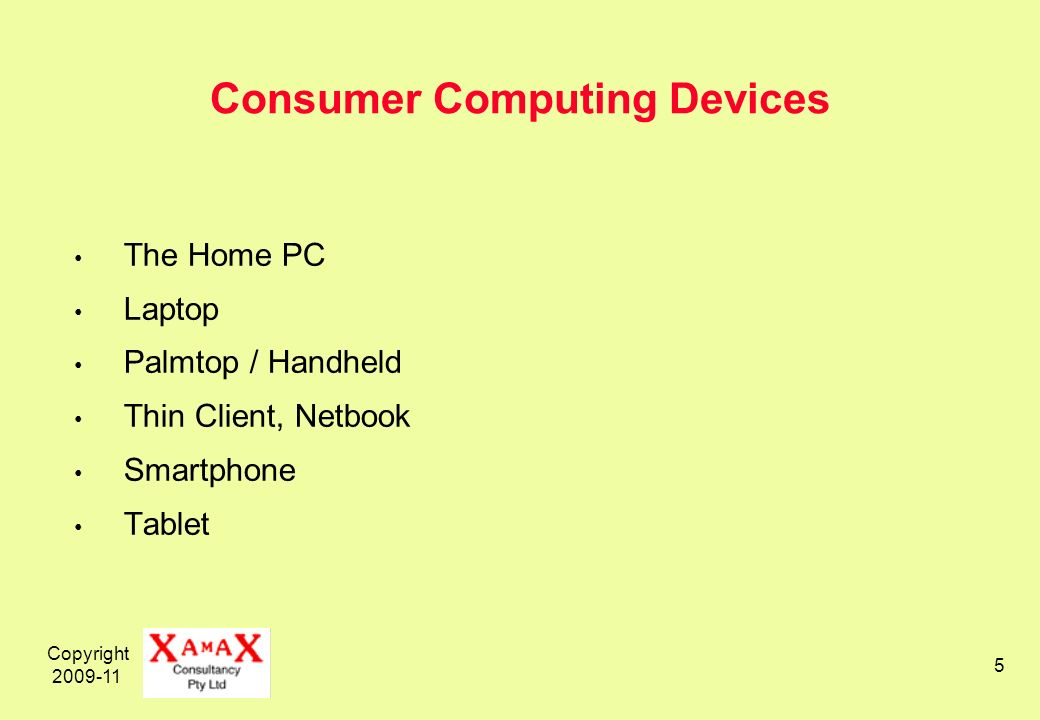 Copyright Consumer Computing Devices The Home PC Laptop Palmtop / Handheld Thin Client, Netbook Smartphone Tablet