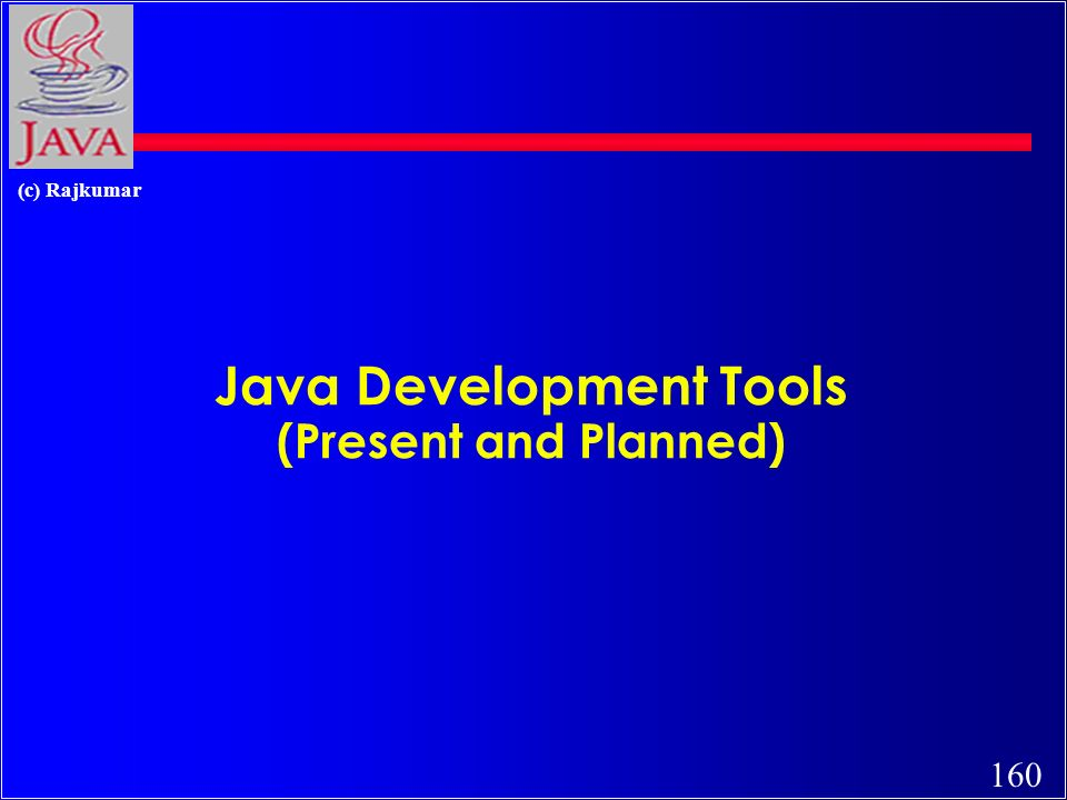 160 (c) Rajkumar Java Development Tools (Present and Planned)