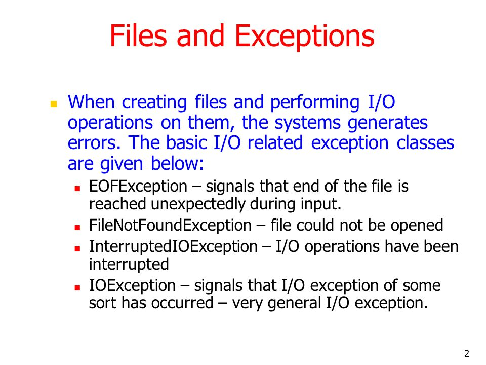 2 Files and Exceptions When creating files and performing I/O operations on them, the systems generates errors.