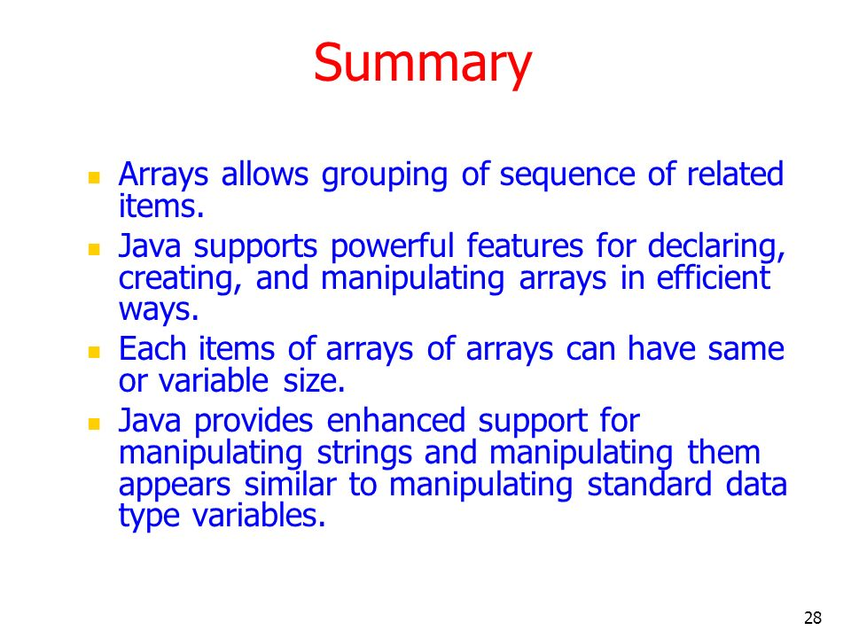 28 Summary Arrays allows grouping of sequence of related items.