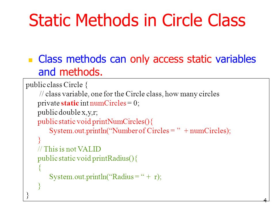 4 Static Methods in Circle Class Class methods can only access static variables and methods.