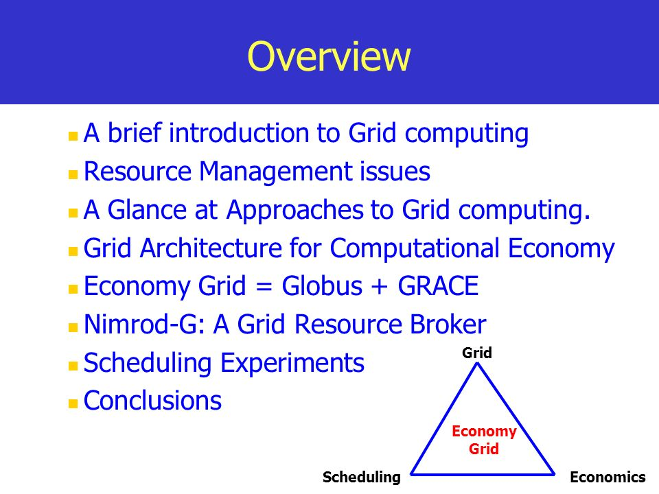 Overview A brief introduction to Grid computing Resource Management issues A Glance at Approaches to Grid computing.