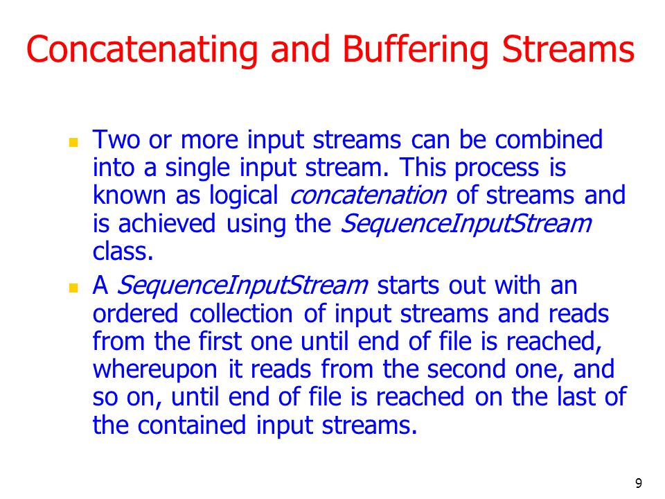 9 Concatenating and Buffering Streams Two or more input streams can be combined into a single input stream.