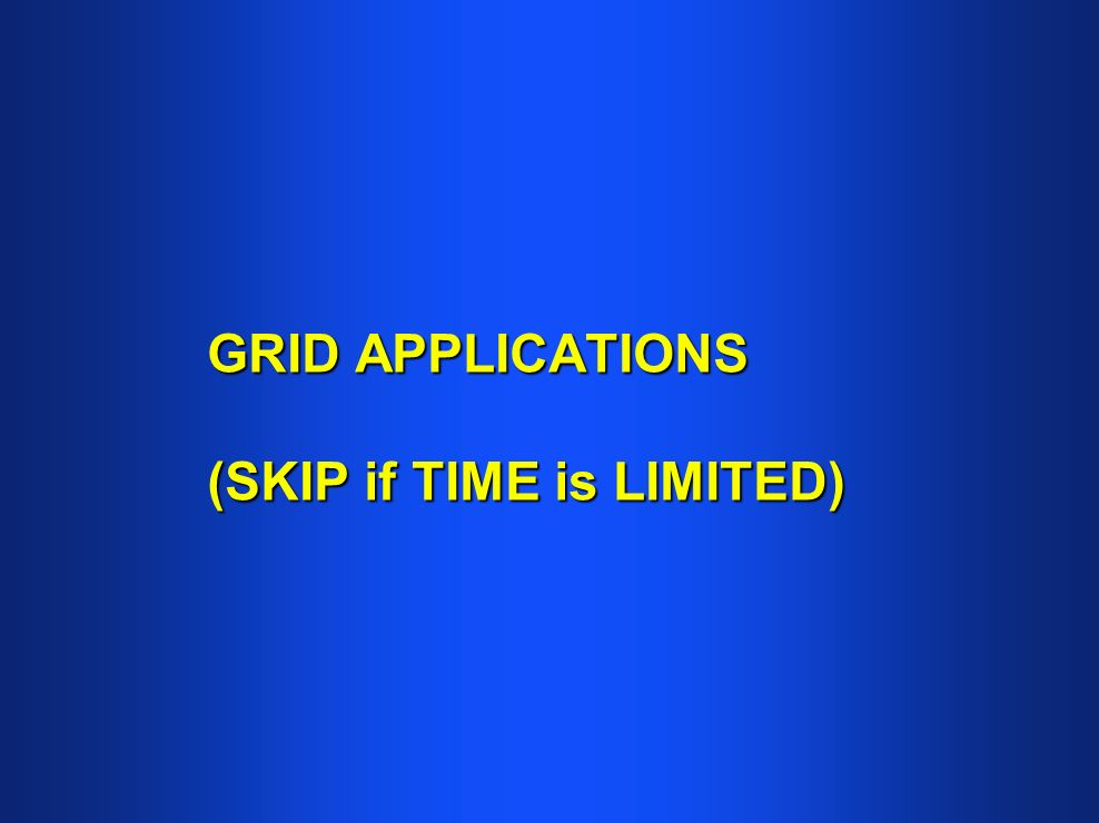 GRID APPLICATIONS (SKIP if TIME is LIMITED)