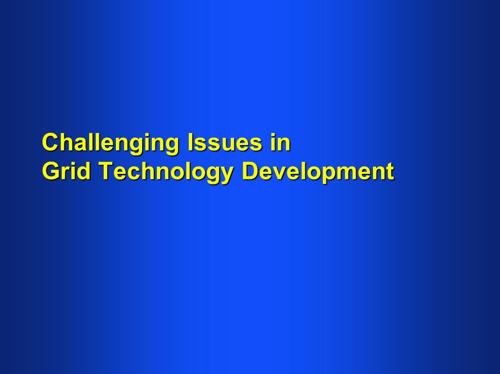 Challenging Issues in Grid Technology Development
