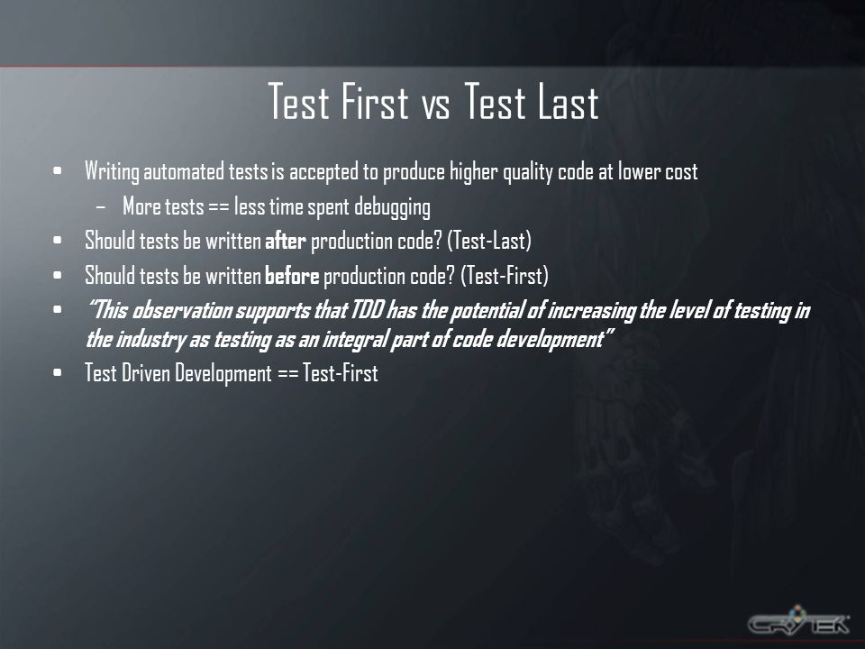 Test First vs Test Last Writing automated tests is accepted to produce higher quality code at lower cost –More tests == less time spent debugging Should tests be written after production code.