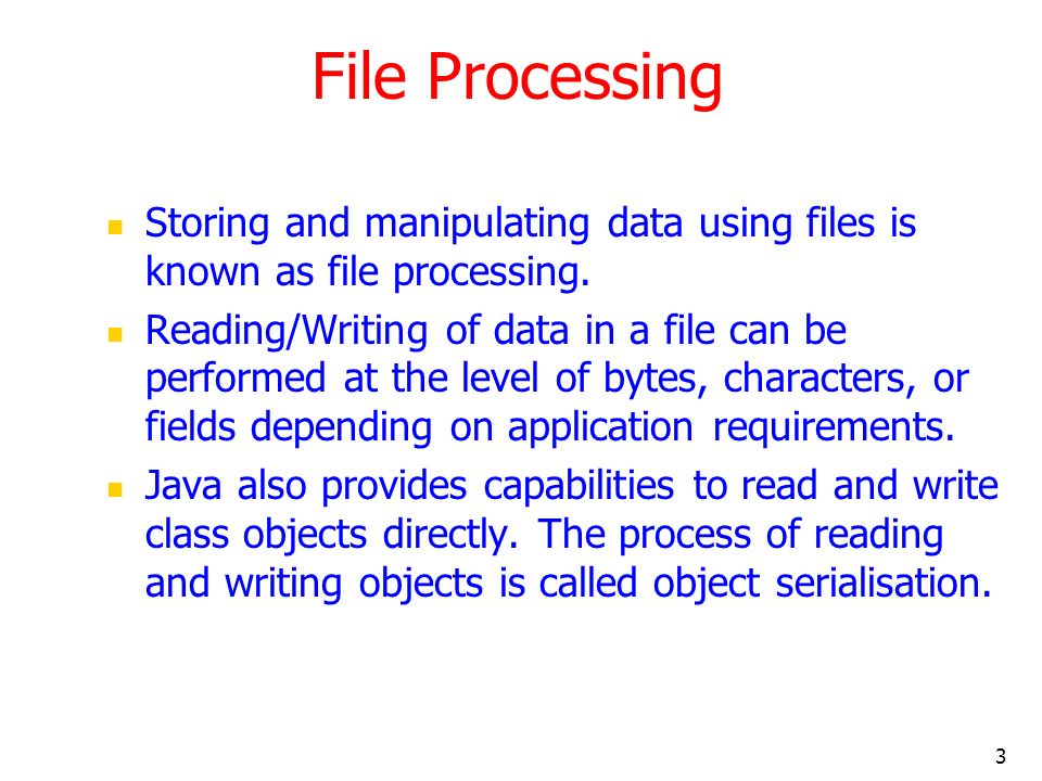 3 File Processing Storing and manipulating data using files is known as file processing.