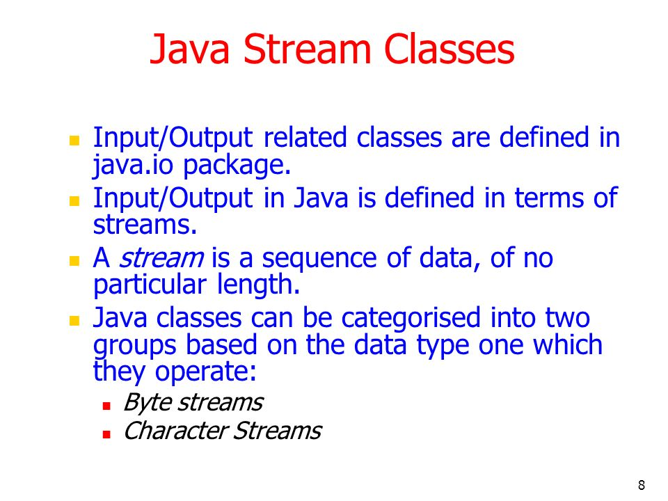 8 Java Stream Classes Input/Output related classes are defined in java.io package.