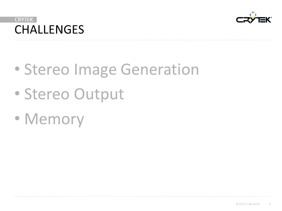 CRYTEK © 2010 Crytek GmbH CHALLENGES Stereo Image Generation Stereo Output Memory 2